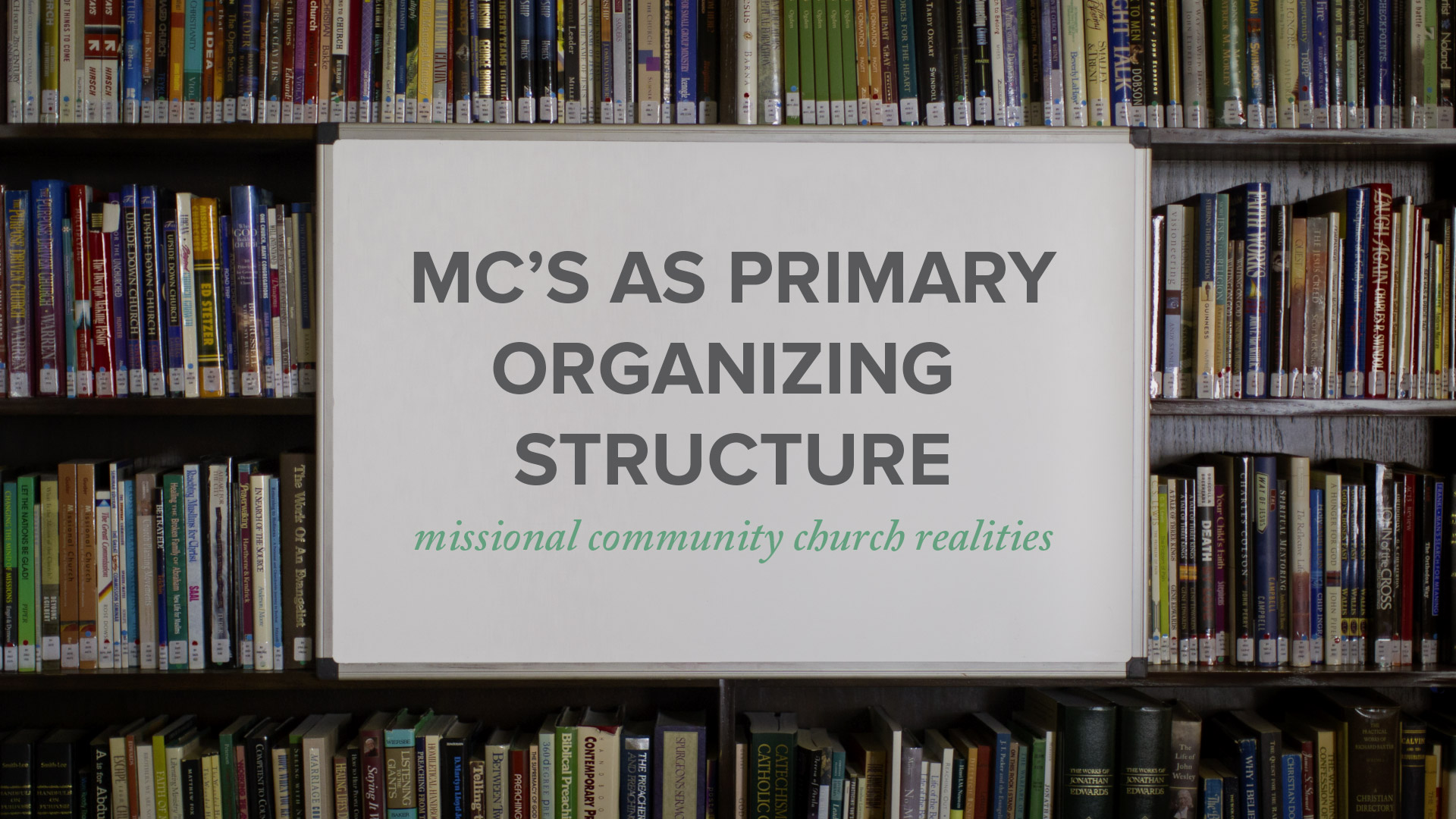 Missional Communities As Primary Organizing Structure