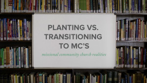 Planting vs. Transitioning to Missional Communities