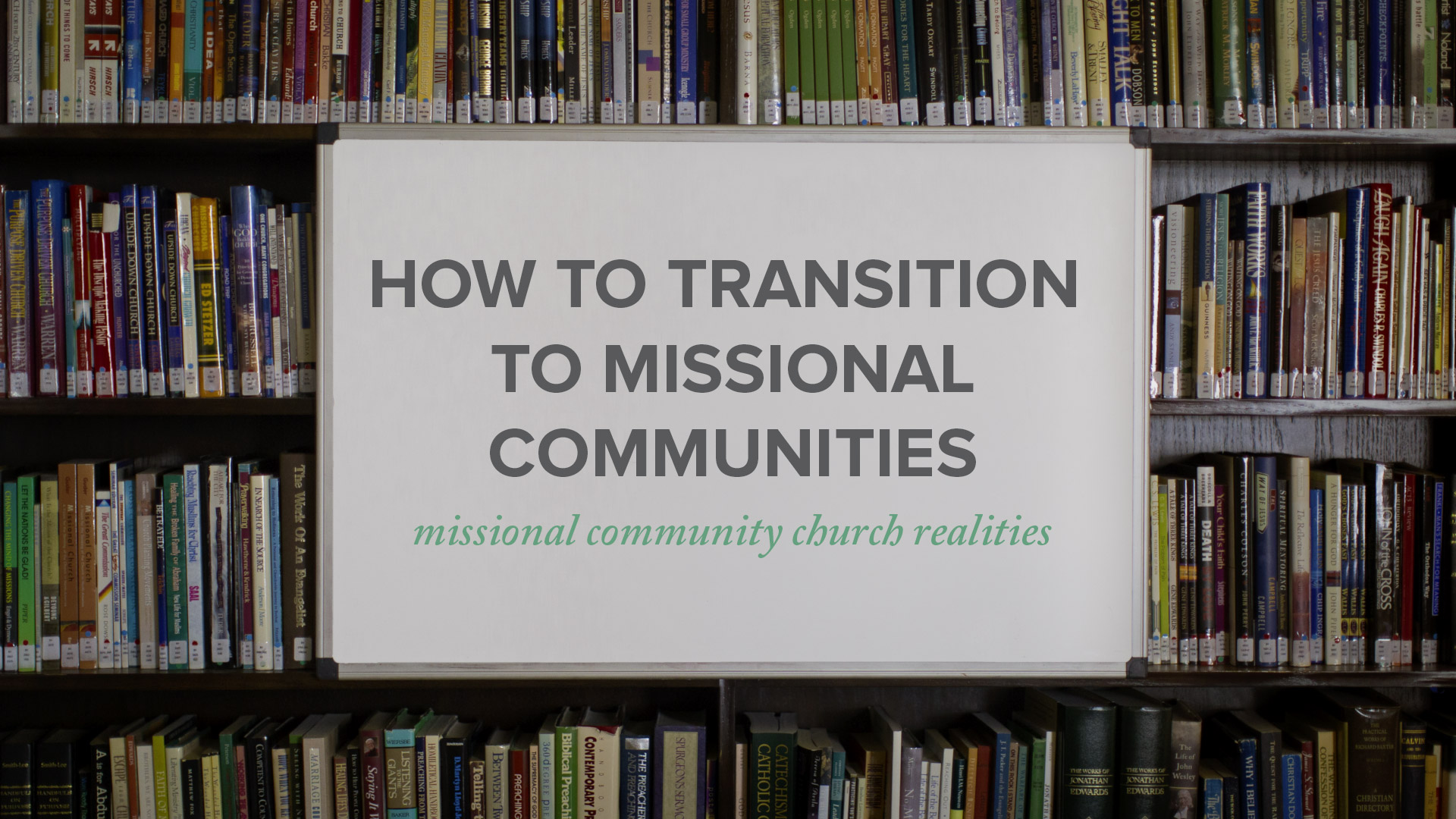 How to Transition to Missional Communities