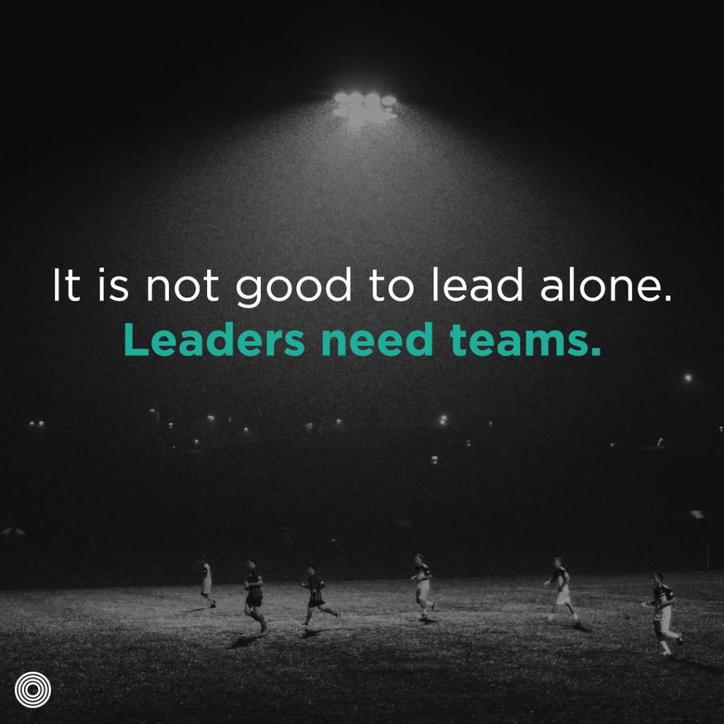 Leaders need teams