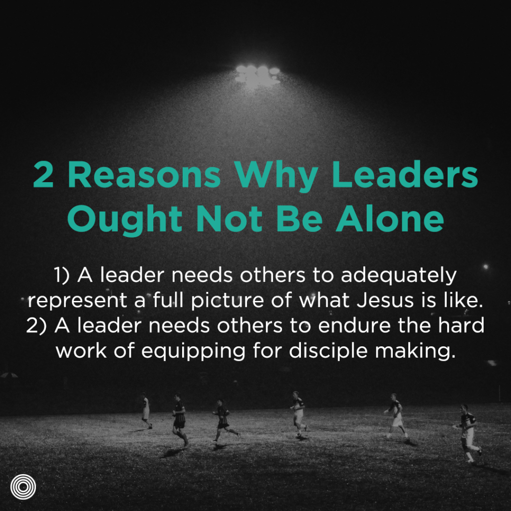 Two Reasons Why Leader Ought Not Be Alone