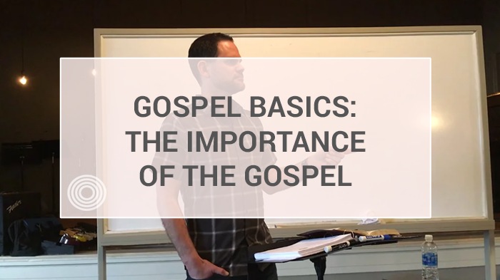 1 - The Importance of the Gospel