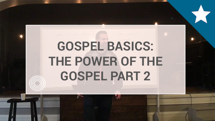 2 - The Power of the Gospel, Part 2