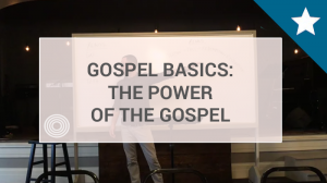 The Power of the Gospel Part 1