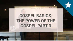 The Power of the Gospel Part 3