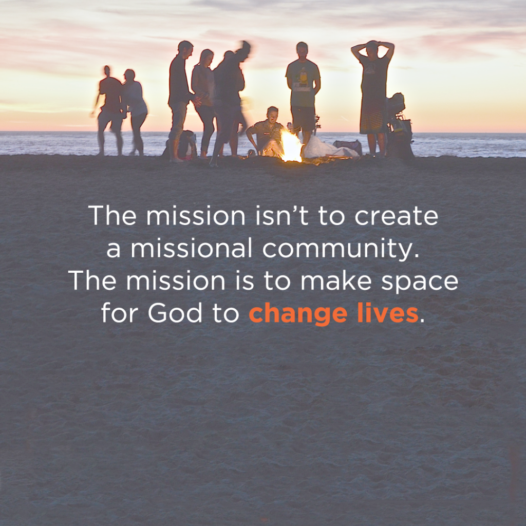 the-mission-isnt-to-create-a-missional-community-the-mission-is-to-make-space-for-god-to-change-lives