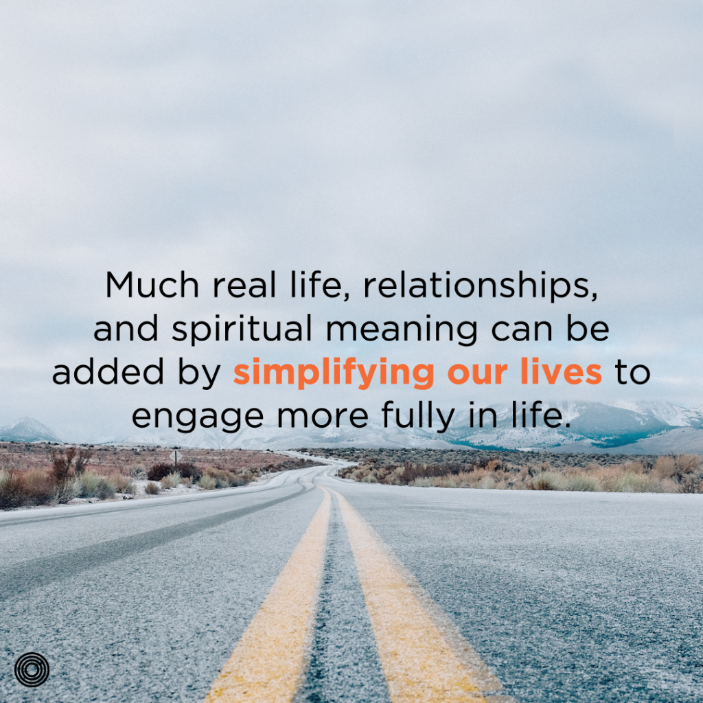 much-real-life-relationships-and-spiritual-meaning-can-be-added-by-simplifying-our-lives-to-engage-more-fully-in-life