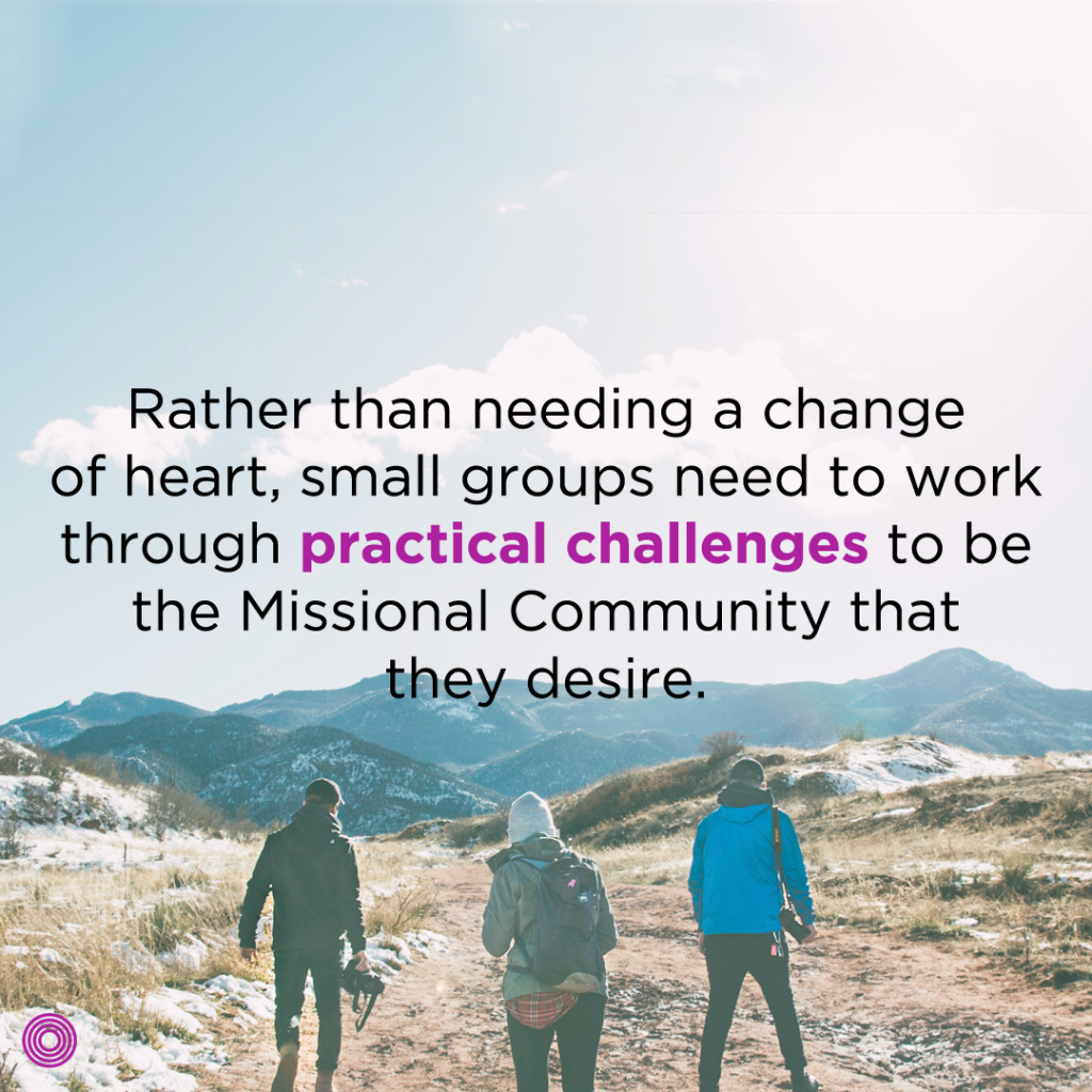 rather-than-needing-a-change-of-heart-small-groups-need-to-work-through-practical-challenges-to-be-the-missional-community-that-they-desire