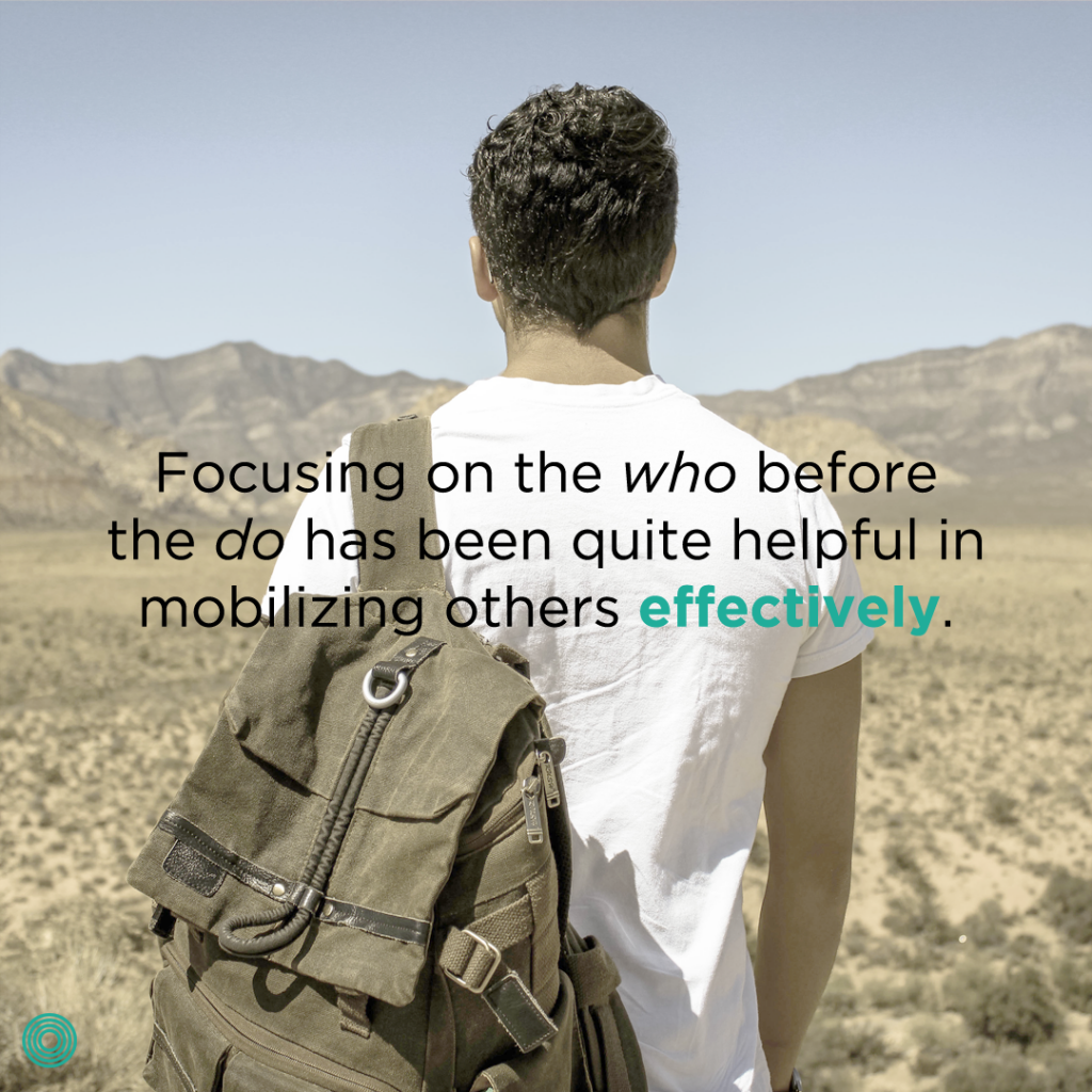 focusing-on-the-who-before-the-do-has-been-quite-helpful-in-mobilizing-others-effectively