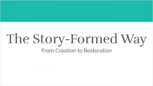 The Story-Formed Way - From Creation to Restoration