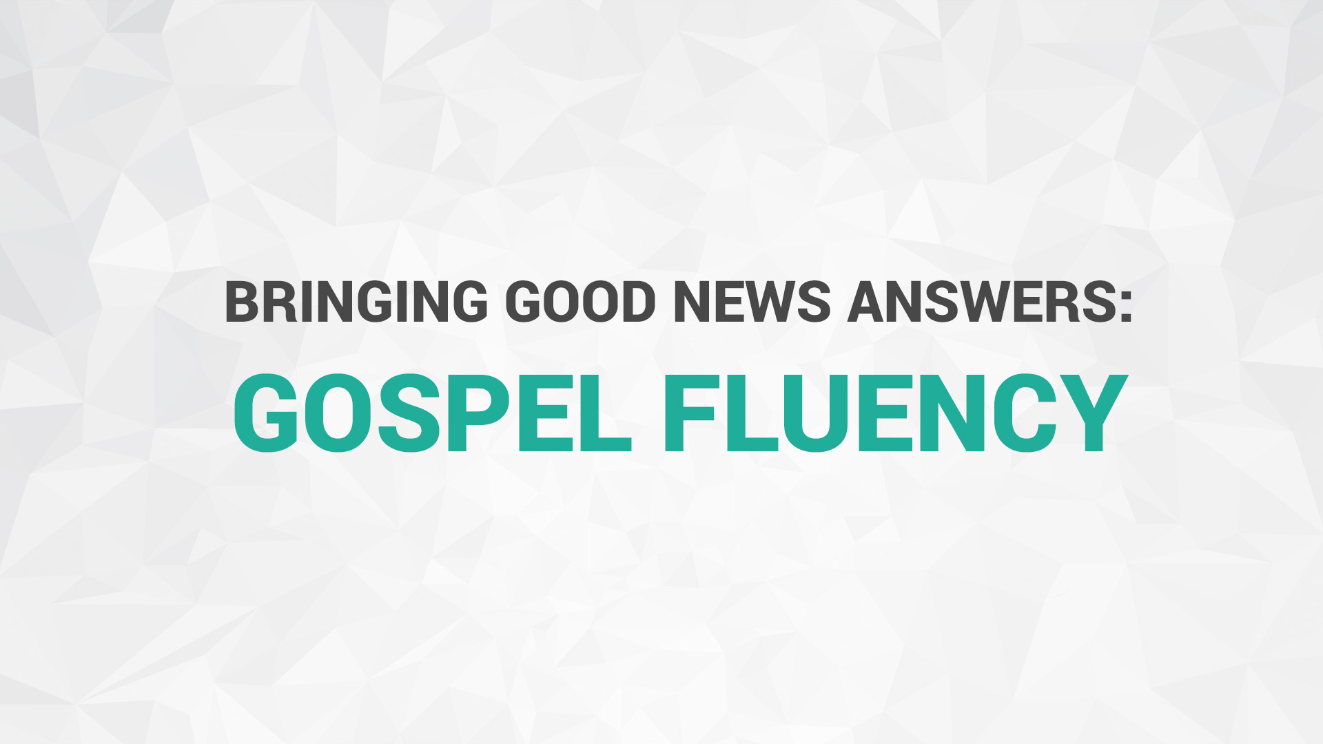 Bringing Good News Answers with Gospel Fluency
