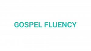 Gospel Fluency | Speaking the Truths of Jesus