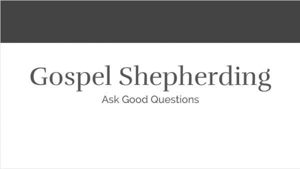 Gospel Shepherding - Ask Good Questions