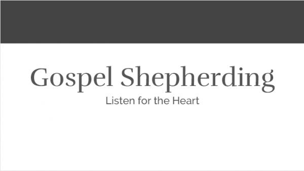 Gospel Shepherding - Listen for the Heart