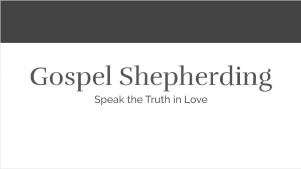 Gospel Shepherding - Speak the Truth in Love