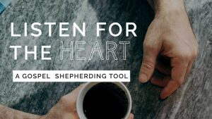 Listen for the Heart: A Gospel Shepherding Tool