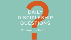 Daily Discipleship Questions: Personal Reflections