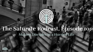 Episode 010: Making Disciples in a Hurried Life