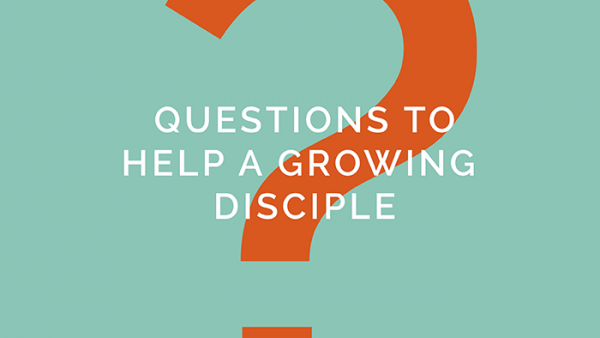 Questions to help a growing disciple | Saturatetheworld.com