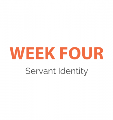 Week 4 - Servant Identity