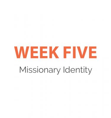 Week 5 - Missionary Identity
