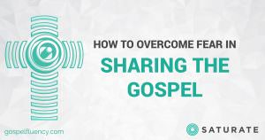 How to Overcome Fear in Sharing the Gospel
