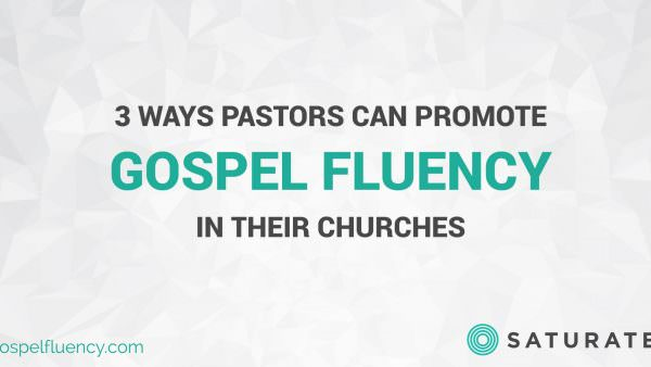 3 Ways Pastors Can Promote Gospel Fluency in their Churches
