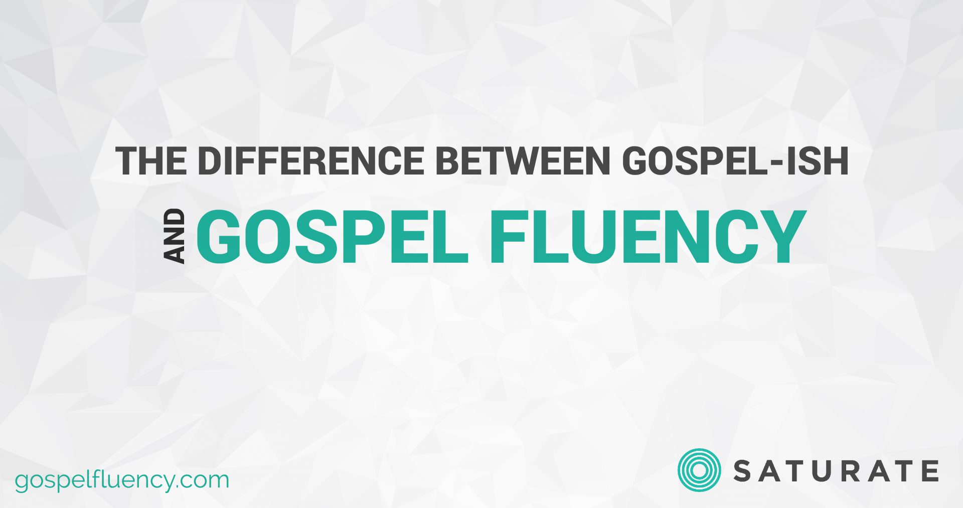 The Difference Between Gospel-ish and Gospel Fluency