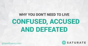 Why You Don't Need to Live Confused, Accused, and Defeated