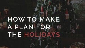 How to Make a Plan for the Holidays