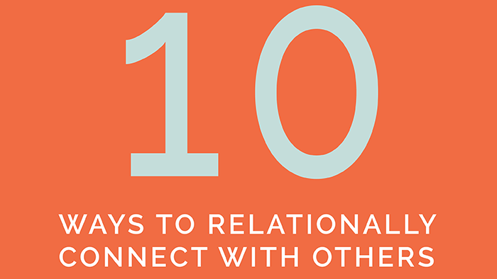 10 ways to relationally connect with others | Saturatetheworld.com