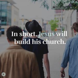Jesus will build his church.