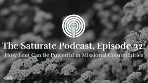 Episode 32: How Lent Can Be Powerful in Missional Communities