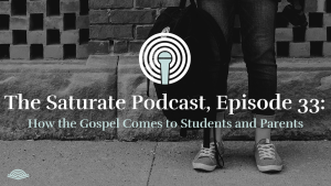 Episode 33: How the Gospel Comes to Students and Parents
