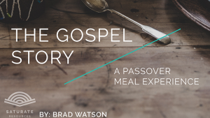 The Gospel Story: A Passover Meal Experience