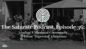 "Episode 036: Leading a Missional Community Without ""Superstar"" Christians"