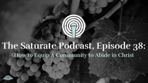 Episode 038: How to Equip a Community to Abide in Christ