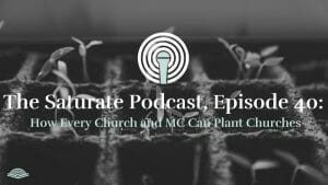 Episode 040: How Every Church and MC Can Plant Churches