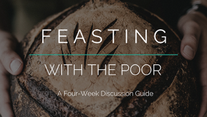 Feasting with the Poor: 4-Week Discussion Guide