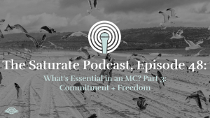 Episode 048: What's Essential in an MC? Part 3: Commitment and Freedom