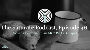 Episode 046: What is Essential in an MC? Part 1: The Gospel