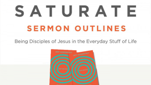 Saturate Sermon Outlines