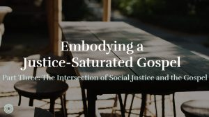 Embodying a Justice-Saturated Gospel