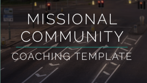 Missional Community Coaching Template