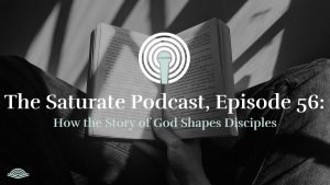 Episode 056: How the Story of God Shapes Disciples