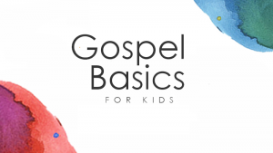 Gospel Basics for Kids