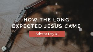 How the Long Expected Jesus Came