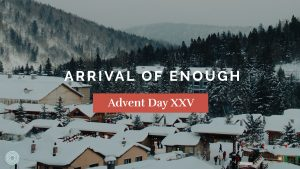 Arrival of Enough