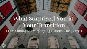 What Surprised You in Your Transition