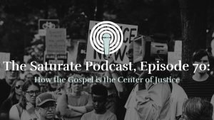 Episode 70: How the Gospel is the Center of Justice